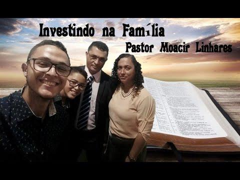 Investindo na Fam�lia - Pastor Moacir Linhares