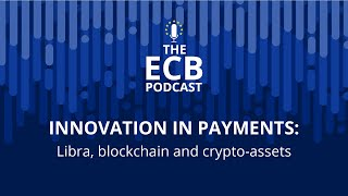The ECB Podcast - Innovation in payments: Libra, blockchain and crypto-assets