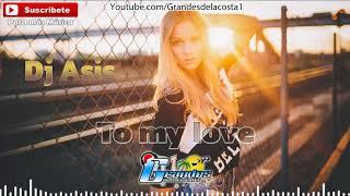 To my love- Dj Asis 🎵(🎧 Grandes de la Costa Mix 🎧)🎵 - Tribal 2018