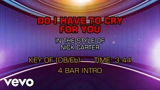 Nick Carter - Do I Have To Cry For You (Karaoke)