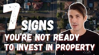 7 Clear Signs You're Not Ready To Invest in Property