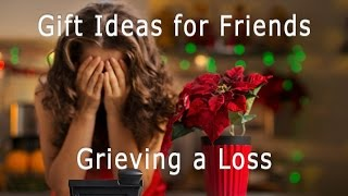 Gifts For Friends Grieving A Loss