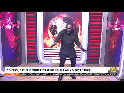 Coach CK, The Least Ghana Requires of You is a Win Against Ethiopia-Fire 4 Fire on AdomTV (2-9-21)