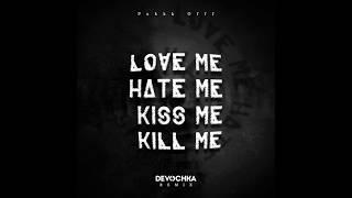 Fukkk Offf Love Me Hate Me Kiss Me Kill Me Devochka Remix