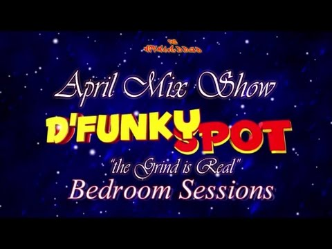 DFunky Spot Bedroom Sessions (the Grind is Real)
