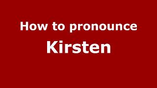 How to Pronounce Kirsten - PronounceNames.com