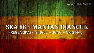 Ska 86 - mantan djancuk (regea ska) - single song original || official lyrik lagu