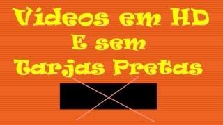 Vídeos Agora Sem Tarjas Pretas E Em HD !