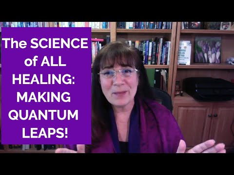 The Science of All Healing: How to make quantum leaps in your in your life