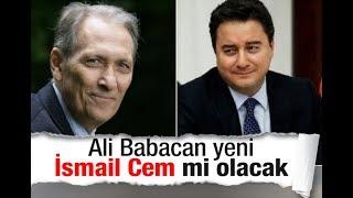 Ali Babacan yeni İsmail Cem mi olacak