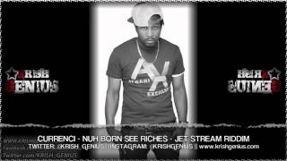 Currenci - Nuh Born See Riches [Jet Stream Riddim] Sept 2013