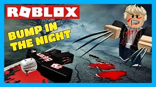 BUMP IN THE NIGHT ON ROBLOX! CHECK OUT MY CLAWS! PERMET DE JOUER!