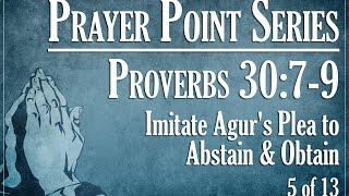 Video Prayer Points: Imitate Agur's Plea to Abstain & Obtain - Proverbs 30:7-9 download MP3, 3GP, MP4, WEBM, AVI, FLV Maret 2018