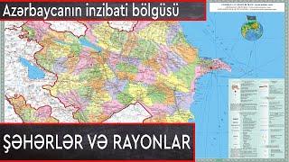 AZƏRBAYCANIN XƏRİTƏSİ (ŞƏHƏRLƏR VƏ RAYONLAR) - XERITE AZERBAYCAN