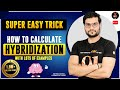 Super Easy Trick | How to Calculate HYBRIDIZATION | with Lots of Examples