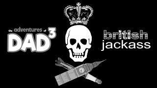 The Adventures of Dad³ - British Jackass