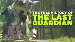 The Full History Of The Last Guardian