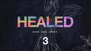 Healed - Week 3