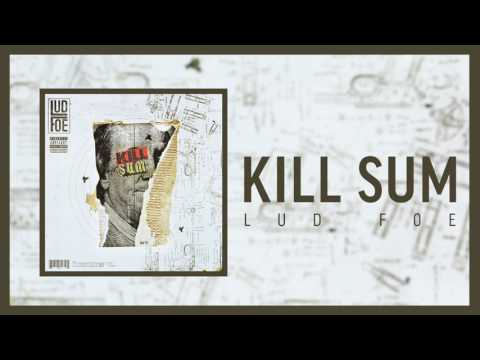 Lud Foe - Kill Sum (Official Audio)