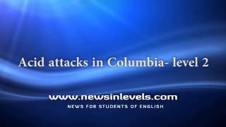 Acid attacks in Columbia - level 2