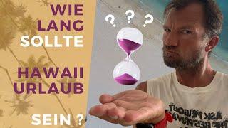 Hawaii  Urlaub Tips: Wie lange sollte mein Hawaii Urlaub sein? Reicht 1 Woche oder lieber 2?