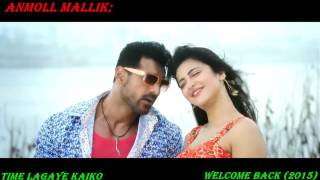 Time Lagaye Kaiko FULL VIDEO SONG Welcome Back (2015) John Abraham & Anmoll Mallik; 720P