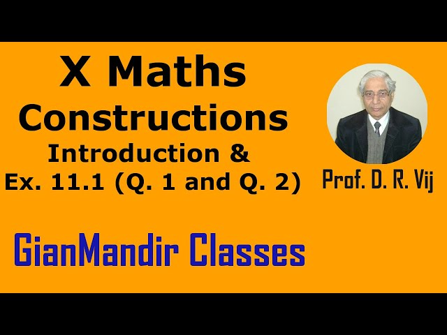 X Maths - Constructions - Introduction and Ex. 11.1, Qns 1 and 2 by Sumit Sir