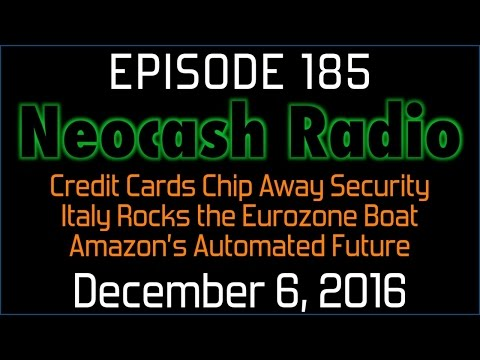 Ep185: Credit Cards Chip Away Security, Italy Rocks the Eurozone Boat, Amazon's Automated Future