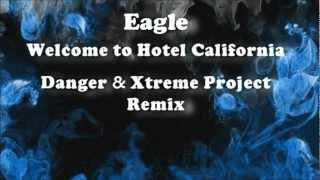 Eagles - Welcome to Hotel California (Danger & Xtreme Project Remix)