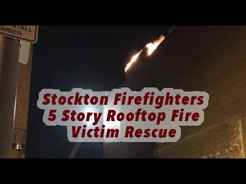 Stockton Firefighters • 5 Story Rooftop Fire • Victim Rescue