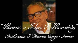 Himno a John F. Kennedy - Guillermo J. Moscoso Vargas