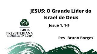 Jesus: O Grande Líder do Israel de Deus  -  Js 1.1-9 | Rev. Bruno Borges
