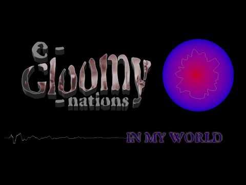 e-Gloomy-nations  -  In My World (new track)