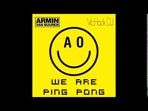 Armin Van Buuren - We Are Ping Pong (Vic.Hack DJ Mashup)