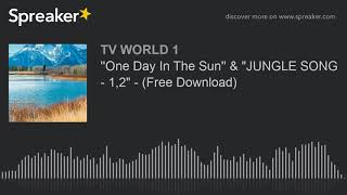 """''One Day In The Sun'' & """"JUNGLE SONG - 1,2"""" - (Free Download)"""