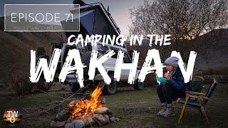 CAMPING in the WAĶHAN - TAJIKISTAN - The Way Overland - Episode 71