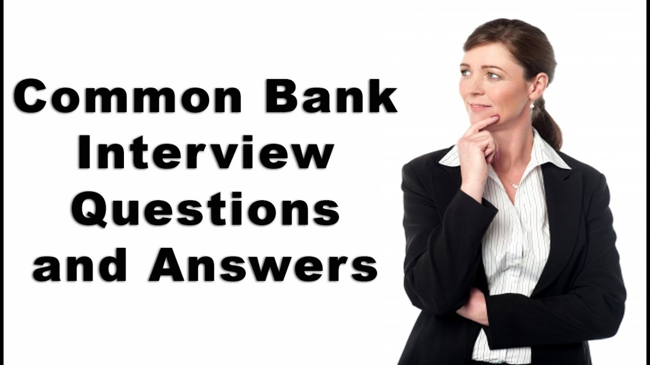 common bank interview questions and answers common bank interview questions and answers