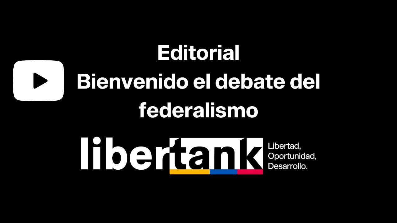 Editorial:  Bienvenido el debate del federalismo