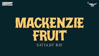 Sunday Suspense   Mackenzie Fruit   Satyajit Ray   Mirchi 98.3