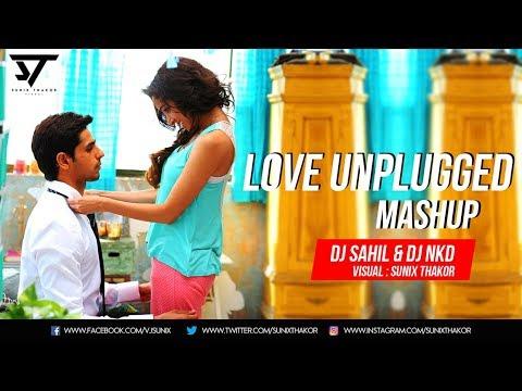 Unplugged Love Mashup DJ Sahil And DJ NKD   Visual : Sunix Thakor
