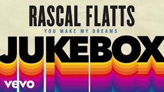 Rascal Flatts - You Make My Dreams (Audio)