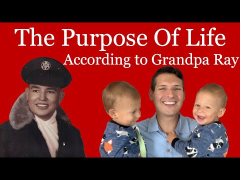 The Purpose Of Life According to Grandpa Ray