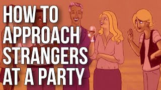 How to Approach Strangers at a Party