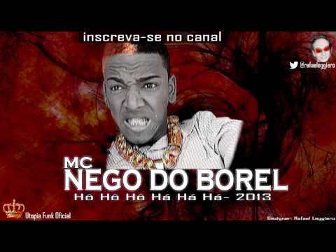 MC NEGO DO BOREL   HÔ HÔ HÔ HÁ HÁ HÁ '2013' UTOPIA FUNK OFICIAL] FULL HD