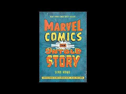 Marvel Comics the Untold Story, As Told to Graphic Policy Radio by Sean Howe