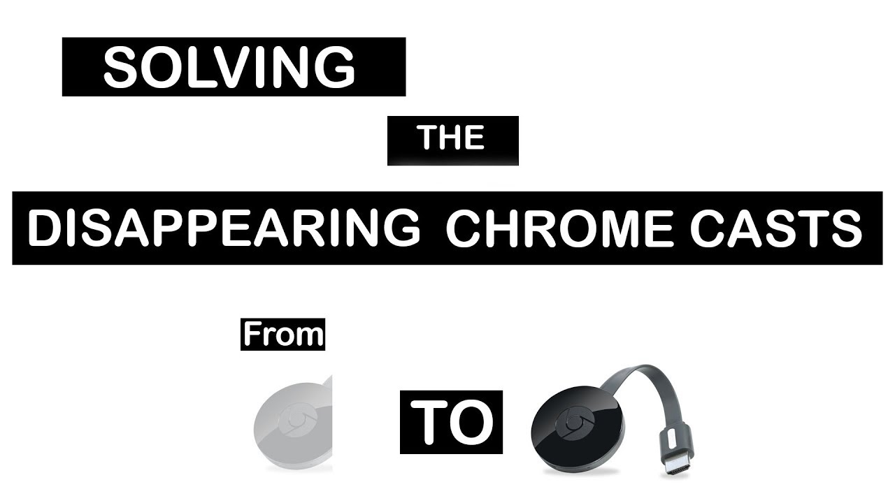 Solving The Disappearing Google Chromecasts
