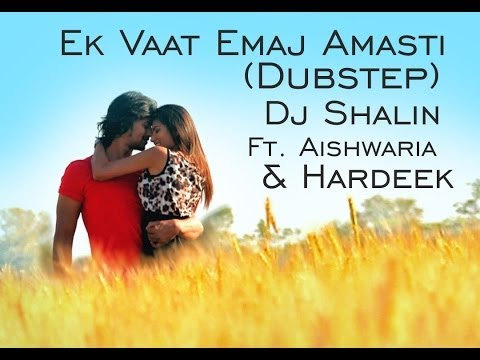 Ek Vaat Emaj Amasti (Dubstep)- Dj Shalin feat Aishwaria Dusane & Hardeek Rawal