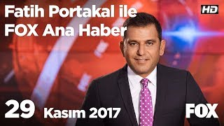 29 Kasım 2017 Fatih Portakal ile FOX Ana Haber