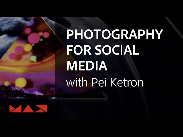 Photography for Social Media with Pei Ketron | Adobe Creative Cloud