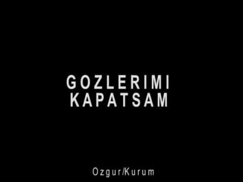 Ozgur Kurum-Gozlerimi Kapatsam